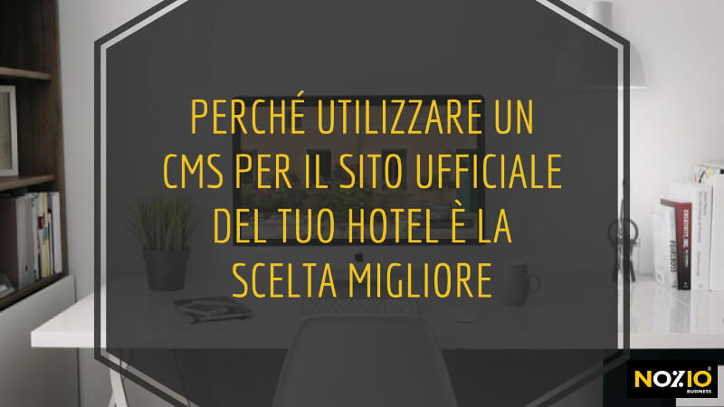 perche-utilizzare-un-cms-per-il-sito-ufficiale-del-tuo-hotel-e-la-scelta-migliore-nozio-business