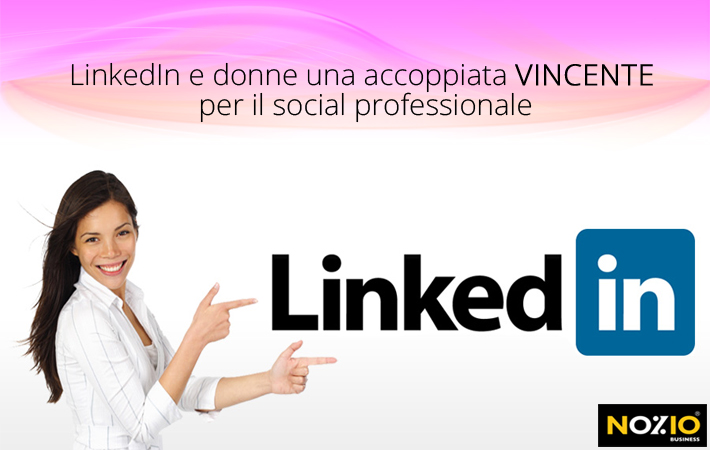 Nozio Business - LinkedIn e le donne accoppiata vincente