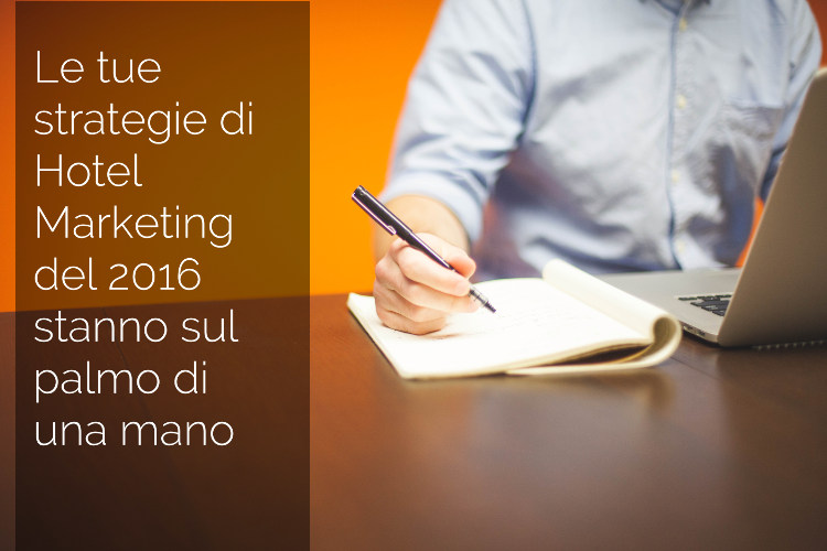 Le tue strategie di Hotel Marketing del 2016 stanno sul palmo di una mano