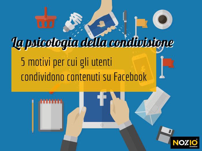 la-psicologia-della-condivisione-5-motivi-per-cui-gli-utenti-condividono-contenuti-su-facebook-nozio-business