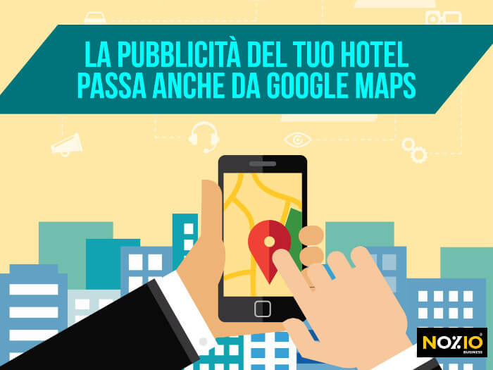 La pubblicità del tuo Hotel passa anche da Google Maps - Nozio Business