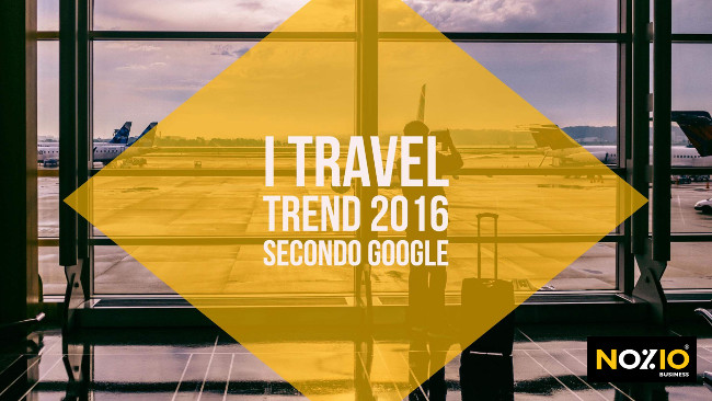 i-travel-trend-2016-secondo-google-nozio-business