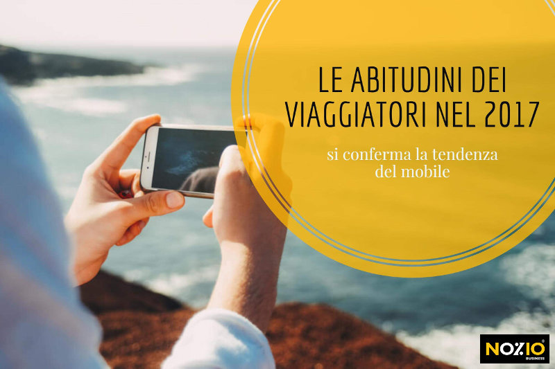 Le abitudini dei viaggiatori nel 2017 si conferma la tendenza del mobile - Nozio Business