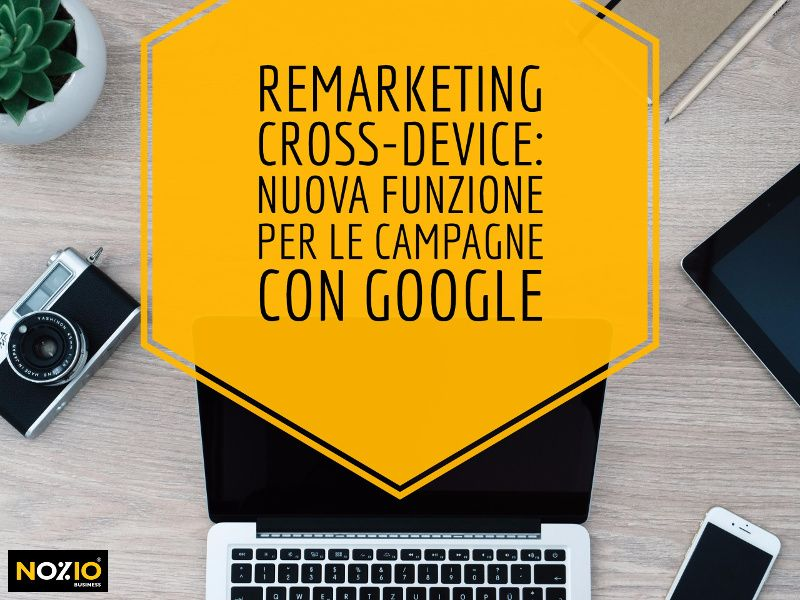 Remarketing cross-device nuova funzione per le campagne con Google - Nozio Business
