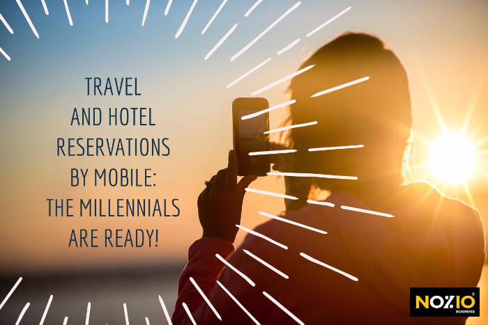 Travel and hotel reservations by mobile the millennials are ready - Nozio Business